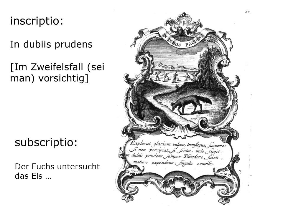 inscriptio: In dubiis prudens [Im Zweifelsfall (sei man) vorsichtig]